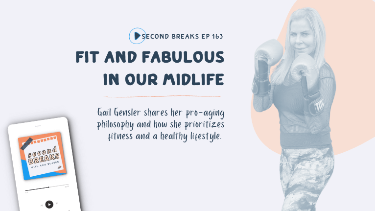 Second Breaks 163 Fit and Fabulous in Our Midlife with Gail Gensler