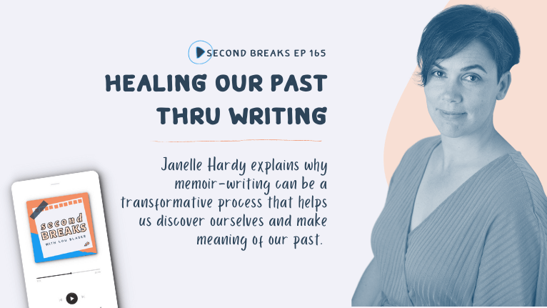 Second Breaks 165 Healing Our Past Through Writing with Janelle Hardy