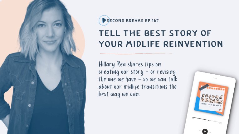Second Breaks 167 Hillary Rea on How To Tell the Best Story of Our Midlife Reinvention